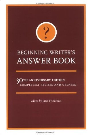 Beginning Writer's Answer Book by Jane Friedman
