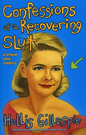 Confessions of a Recovering Slut by Hollis Gillespie