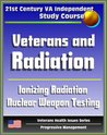 21st Century VA Independent Study Course: Veterans and Radiation, Ionizing Radiation, External and Internal Radiation, Depleted Uranium (DU), Nuclear Weapon Testing, Hiroshima and Nagasaki