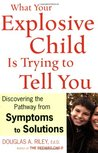 What Your Explosive Child Is Trying to Tell You by Douglas A. Riley
