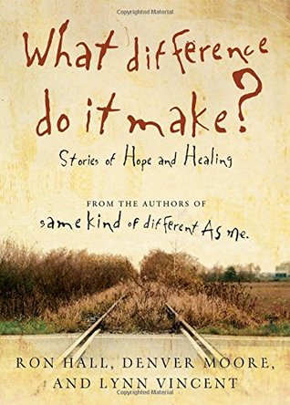 What difference do it make? - Stories of Hope and Healing by Ron Hall