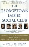 The Georgetown Ladies' Social Club: Power, Passion, and Politics in the Nation's Capital