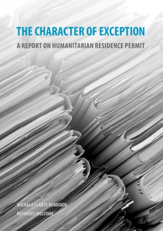 The Character of Exception — A Report on Humanitarian Residence Permit  by  Michala Clante Bendixen