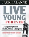 Live Young Forever: 12 Steps to Optimum Health, Fitness & Longevity