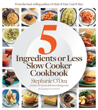 Five Ingredients or Less Slow Cooker Cookbook Stephanie ODea