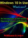 Windows 10 in Use: What's new? An Introduction to the newest Operating System of Microsoft