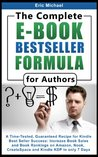 The Complete E-Book Bestseller Formula for Authors [2015 Edition]: A Time-Tested, Guaranteed Recipe for Kindle Best Seller Success: Increase Book Sales ... and Kindle KDP (Be a Kindle Bestseller)