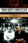 Roger Ebert's Book of Film: From Tolstoy to Tarantino, the Finest Writing From a Century of Film