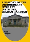 A History of the Londonderry Literary Institute, Seaham Harbour