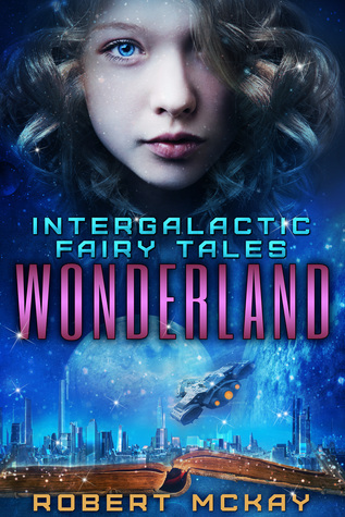 Wonderland (Intergalactic Fairy Tales, #1)