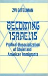 Becoming Israelis: Political Resocialization of Soviet and American Immigrants