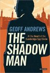 Shadow Man: At the Heart of the Cambridge Spy Circle