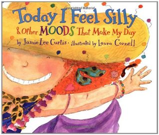 Today I Feel Silly & Other Moods That Make My Day by Jamie Lee Curtis
