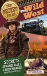 Top Secret Files: The Wild West: Secrets, Strange Tales, and Hidden Facts about the Wild West