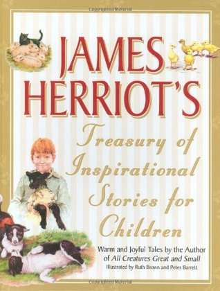 James Herriot's Treasury of Inspirational Stories for Children: Warm and Joyful Tales by the Author of All Creatures Great and Small