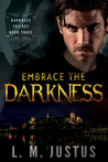 Embrace the Darkness (Darkness Trilogy, #3)