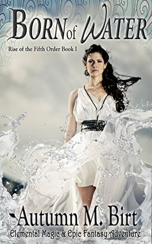 Born of Water (The Rise of the Fifth Order, #1) - Autumn M. Birt