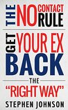 """Get Your Ex Back: No Contact Rule- How To Get Your EX Back The """"Right"""" Way: Your Complete Guidebook On What The No Contact Rule Is, Why It Works, And How ... relationship advice, get your ex back 1)"""