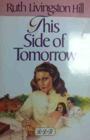 This Side of Tomorrow by Ruth Livingston Hill