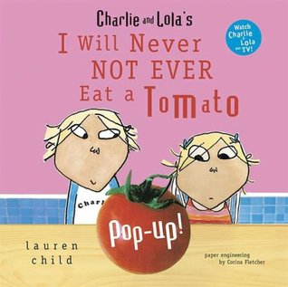 Charlie and Lola's I Will Never Not Ever Eat a Tomato Pop-Up by Lauren Child