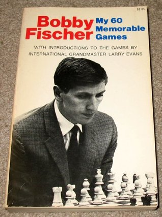 My 60 Memorable Games by Bobby Fischer — Reviews ...