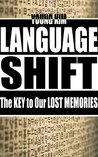 LANGUAGESHIFT: The KEY to Our LOST MEMORIES