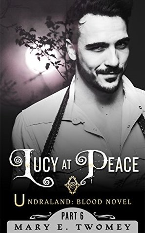 Lucy at Peace: An Undraland Blood Novel Mary Twomey