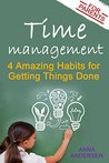 Time Management for Parents: 4 Amazing Habits for Getting Things Done: Say Goodbye to Constantly Feeling Overwhelmed, Create Time for Your Own Projects, and Have More Fun with Your Children