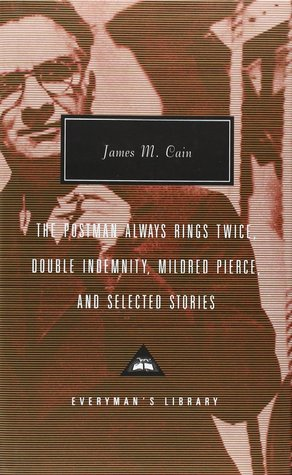 The Postman Always Rings Twice, Double Indemnity, Mildred Pie... by James M. Cain