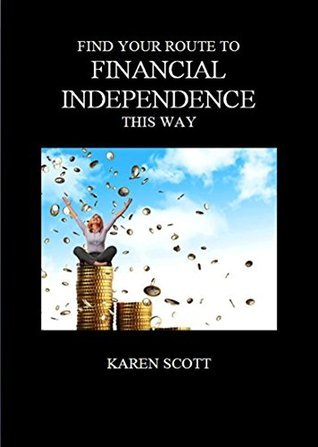 Find Your Route To Financial Independence This Way Karen Scott