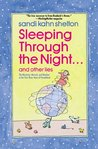 Sleeping Through the Night . . . and Other Lies: The Mysteries, Marvels, and Mayhem in the First Three Years of Parenthood