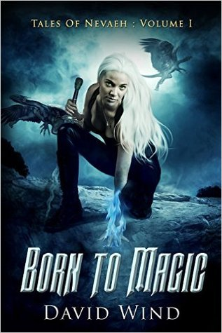 Born To Magic (Tales of Nevaeh #1) - David Wind