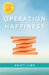 Operation Happiness: The Three Step Plan to Creating a Life of Lasting Joy, Abundant Energy, and Radical Bliss