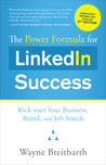 The Power Formula for LinkedIn Success (Third Edition): Kick-start Your Business, Brand, and Job Search