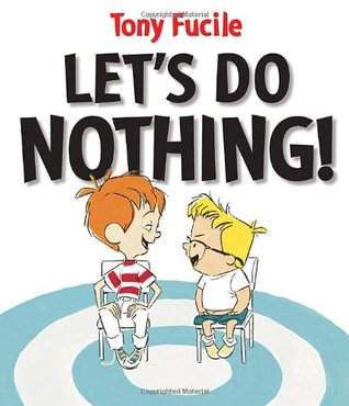Let's Do Nothing! by Tony Fucile