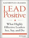 Lead Positive: What Highly Effective Leaders See, Say and Do