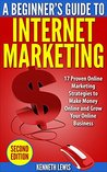 Internet Marketing: Beginner's Guide to Internet Marketing: 17 Proven Online Marketing Strategies to Make Money Online and Grow Your Online Business (Online ... Online Marketing Tools, Passive Income)