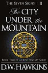 The City Under the Mountain: Book Two of an Epic Fantasy Series (The Seven Signs 2)