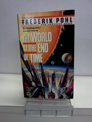 The World at the End of Time by Frederik Pohl