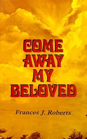 Come Away My Beloved by Frances J. Roberts