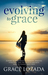 Evolving to Grace: A story of perseverance, strength, spiritual evolution, and the choices one must make to change one's path.
