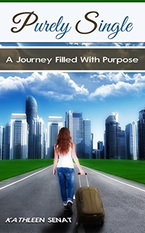 Purely Single: A Journey Filled With Purpose  by  Kathleen Senat
