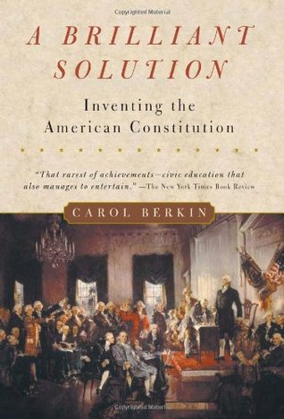 A Brilliant Solution: Inventing the American Constitution