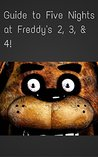 The NEW Complete Guide to:Five Nights at Freddy's Game Cheats AND Guide with Tips & Tricks, Strategy, Walkthrough, Secrets, Download the game, Codes, Gameplay and MORE!