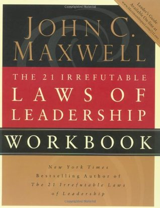The 21 Irrefutable Laws of Leadership Workbook by John C. Maxwell