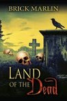 Land of the Dead by Brick Marlin