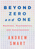 Beyond Zero and One by Andrew Smart