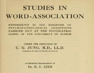 Studies in Word-Association: Experiments in the Diagnosis of Psychopathological Conditions Carried Out at the Psychiatric Clinic of the University of Zurich Under the Direction of C. G. Jung  by  C. G. Jung