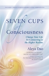 Seven Cups of Consciousness by Aleya Dao