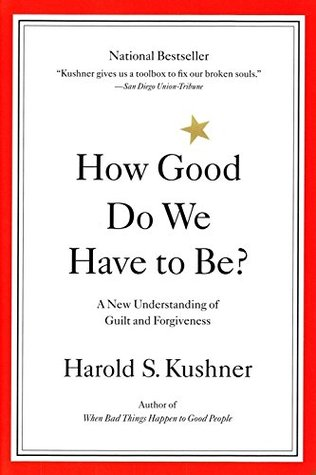 How Good Do We Have to Be? by Harold S. Kushner